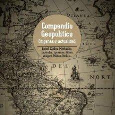 Libros: COMPENDIO GEOPOLÍTICO ORÍGENES Y ACTUALIDAD PRÓLOGO DE JORDI GARRIGA CLAVÉ. NOTAS EN TORNO A LA GEOP. Lote 268861689