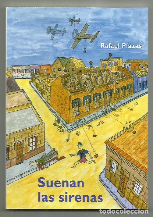 LIBRO SUENAN LAS SIRENAS POR RAFAEL PLAZAS.103 PAG.RELATO INFANCIA GUERRA CIVIL REPUBLICA A POSGUERR (Libros Nuevos - Humanidades - Política)