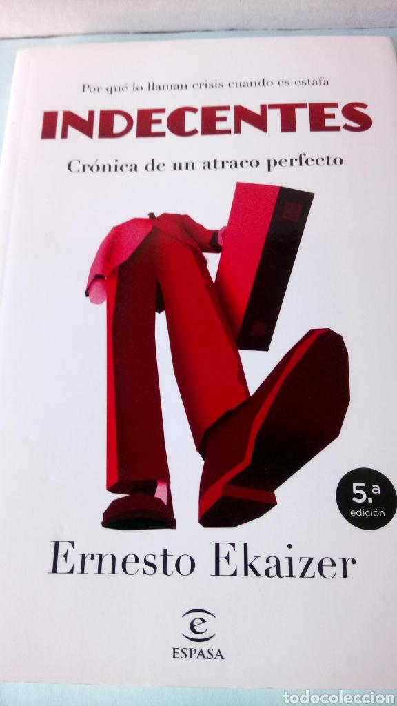 LIBRO INDECENTES. ERNESTO EKAIZER. EDITORIAL ESPASA. AÑO 2012. (Libros Nuevos - Humanidades - Política)
