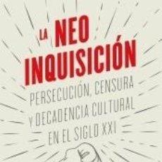 Libros: LA NEOINQUISICIÓN: PERSECUCIÓN, CENSURA Y DECADENCIA CULTURAL EN EL SIGLO XXI. Lote 205651316