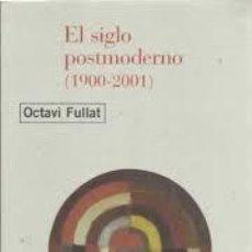 Libros: OCTAVI FULLAT - EL SIGLO POSTMODERNO (1900-2001). Lote 206532391