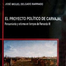 Libros: DELGADO. EL PROYECTO POLÍTICO DE CARVAJAL. PENSAMIENTO Y REFORMA EN TIEMPOS DE FERNANDO VI. 2001.. Lote 207086083
