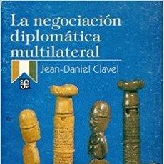 Libros: JEAN-DANIEL CLAVEL - LA NEGOCIACIÓN DIPLOMÁTICA MULTILATERAL. Lote 207603093