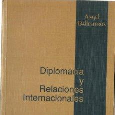 Libros: ANGEL BALLESTEROS - DIPLOMACIA Y RELACIONES INTERNACIONALES. Lote 207605462