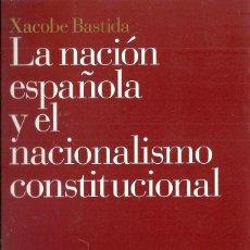 Libros: XACOBE BASTIDA - LA NACIÓN ESPAÑOLA Y EL NACIONALISMO CONSTITUCIONAL. Lote 207684750