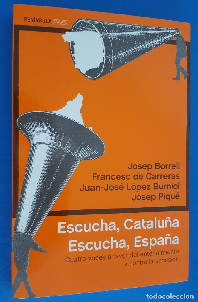 JOSEP BORRELL,FRANCESC DE CARRERAS,J.J. LÓPEZ BURNIOL,JOSEP PIQUÉ / ESCUCHA CATALUNYA,ESCUCHA ESPAÑA (Libros Nuevos - Humanidades - Política)