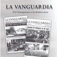 Libros: LA VANGUARDIA, DEL FRANQUISMO A LA DEMOCRACIA. Lote 210100055