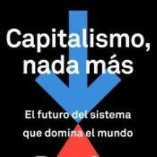 Libros: CAPITALISMO, NADA MÁS: EL FUTURO DEL SISTEMA QUE DOMINA EL MUNDO. Lote 210749035