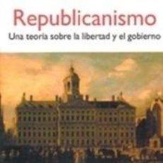 Libros: REPUBLICANISMO. UNA TEORÍA SOBRE LA LIBERTAD Y EL GOBIERNO. Lote 211261749