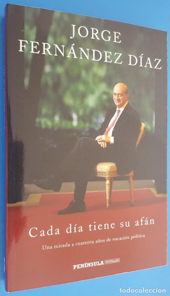 LIBRO / CADA DÍA TIENE SU AFÁN / JORGE FERNÁNDEZ DÍAZ / EDICIONES PENÍNSULA 1ª EDICIÓN MARZO 2019 (Libros Nuevos - Humanidades - Política)