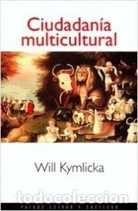 WILL KYMLICKA - CIUDADANÍA MULTICULTURAL (Libros Nuevos - Humanidades - Política)