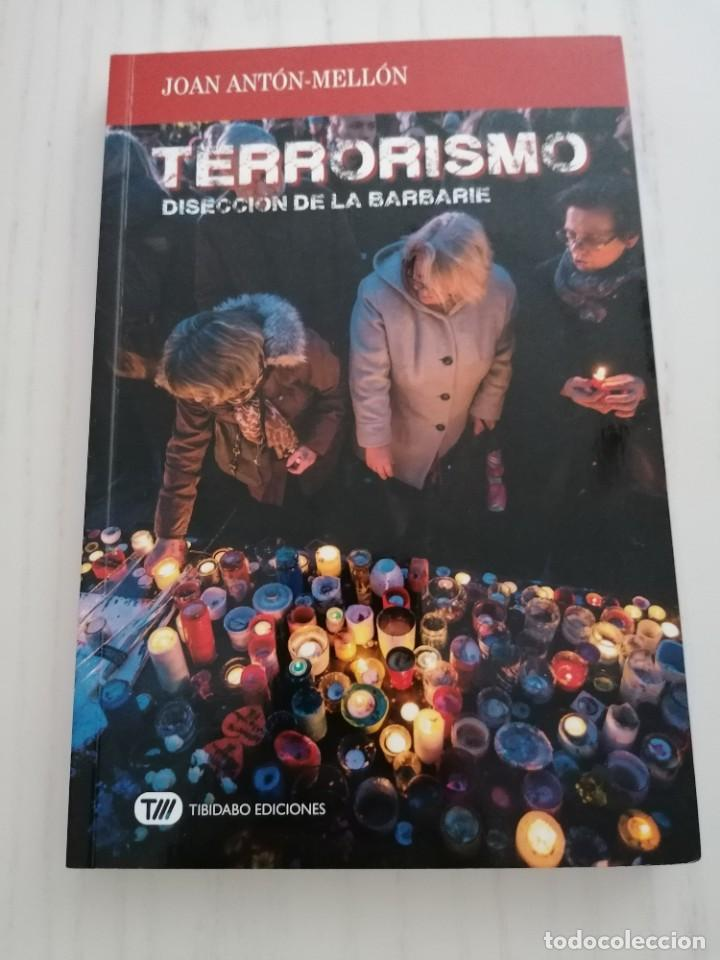 TERRORISMO. DISECCIÓN DE LA BARBARIE - JUAN-ANTÓN MELLÓN - TIBIDABO EDICIONES - BARCELONA - 2017 (Libros Nuevos - Humanidades - Política)