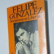 Libros: FELIPE GONZALEZ SOCIALISMO ES LIBERTAD AÑO 1978 PRIMERA EDICION GALBA EDICIONS. Lote 213509965