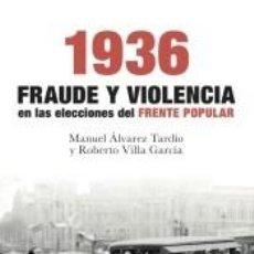 Libros: 1936. FRAUDE Y VIOLENCIA EN LAS ELECCIONES DEL FRENTE POPULAR. Lote 213737940