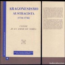 Libros: ARAGONESISMO AUSTRACISTA (1734-1742) DEL CONDE JUAN AMOR DE SORIA. 2000.. Lote 213874742