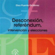 Libros: DESCONEXIÓN, REFERÉNDUM, INTERVENCIÓN Y ELECCIONES (ELISA PUENTE) F.U.E. 2020. Lote 217883266
