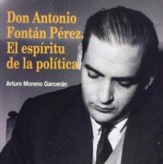 Libros: DON ANTONIO FONTÁN PÉREZ. EL ESPÍRITU DE LA POLÍTICA (A. MORENO GARCERÁN) EIUNSA 2013. Lote 219204395