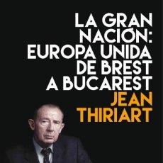 Libros: LA GRAN NACIÓN: EUROPA UNIDA DE BREST A BUCAREST DE JEAN THIRIART 1ª EDICIÓN DE ED. FIDES, TARRAGONA. Lote 221225701