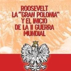 Libros: ROOSEVELT LA GRAN POLONIA Y EL INICIO DE LA SEGUNDA II GUERRA MUNDIAL JORGE OLMEDO ED. ESPARTA. Lote 221225890