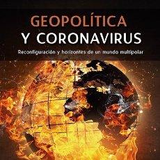 Libros: GEOPOLÍTICA Y CORONAVIRUS RECONFIGURACIÓN Y HORIZONTES DE UN MUNDO MULTIPOLAR UNA OBRA DE ALAIN DE. Lote 222256243