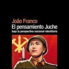Libros: EL PENSAMIENTO JUCHE BAJO LA PERSPECTIVA NACIONAL-IDENTITARIA. POR JOÃO FRANCO 1ª EDICIÓN, TARRAGON. Lote 226510240