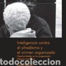 Libros: INTELIGENCIA CONTRA EL YIHADISMO Y EL CRIMEN ORGANIZADO. Lote 226919135
