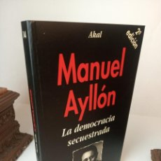 Libros: LA DEMOCRACIA SECUESTRADA. (LA TRONERA) - AYLLÓN, MANUEL. Lote 233091555