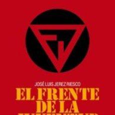 Libros: EL FRENTE DE LA JUVENTUD, VANGUARDIA DE LA REVOLUCIÓN NACIONAL (1978-1982) DE JOSÉ LUIS JEREZ RIESC. Lote 262511775