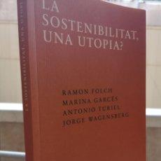 Libros: RAMON FOLCH, MARINA GARCÉS, ANTONIO TURIEL, JORGE WAGENSBERG. LA SOSTENIBILITAT, UNA UTOPIA? 2013.. Lote 236922090