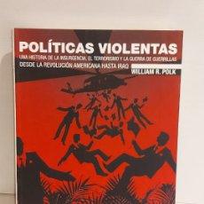 Libros: POLÍTICAS VIOLENTAS / DESDE LA REVOLUCIÓN AMERICANA HASTA IRAQ / WILLIAM R. POLK / NUEVO. Lote 237183905