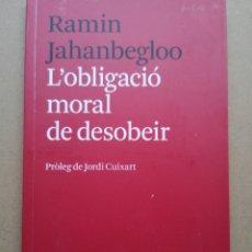 Libros: RAMIN JAHANBEGLOO. L'OBLIGACIÓ MORAL DE DESOBEIR. PRÒL. JORDI CUIXART. ARCÀDIA, 2019.. Lote 237514400