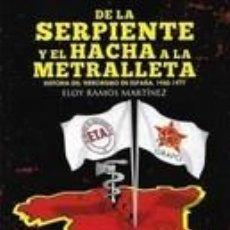 Libros: DE LA SERPIENTE Y EL HACHA A LA METRALLETA . HISTORIA DEL TERRORISMO EN ESPAÑA 1950.1977. Lote 242055820