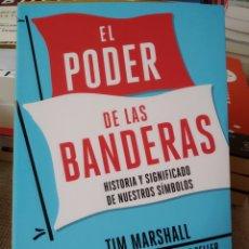 Libros: EL PODER DE LAS BANDERAS HISTORIA Y SIGNIFICADO DE NUESTROS SÍMBOLOS TIM MARSHALL. Lote 241717605