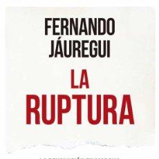 Libros: LA RUPTURA. LA REVOLUCIÓN EN MARCHA QUE NO SUPIMOS VER. FERNANDO JÁUREGUI.. Lote 242980400