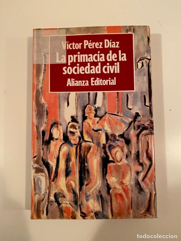 """""""LA PRIMACÍA DE LA SOCIEDAD CIVIL"""" - VÍCTOR PÉREZ DÍAZ (Libros Nuevos - Humanidades - Política)"""
