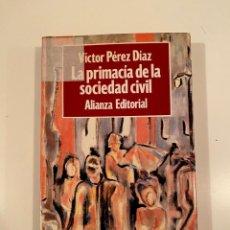 """Libros: """"LA PRIMACÍA DE LA SOCIEDAD CIVIL"""" - VÍCTOR PÉREZ DÍAZ. Lote 245156740"""