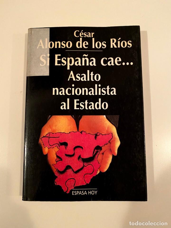 """""""SI ESPAÑA CAE"""" - CESAR ALONSO DE LOS RÍOS (Libros Nuevos - Humanidades - Política)"""