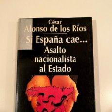 """Libros: """"SI ESPAÑA CAE"""" - CESAR ALONSO DE LOS RÍOS. Lote 245158055"""