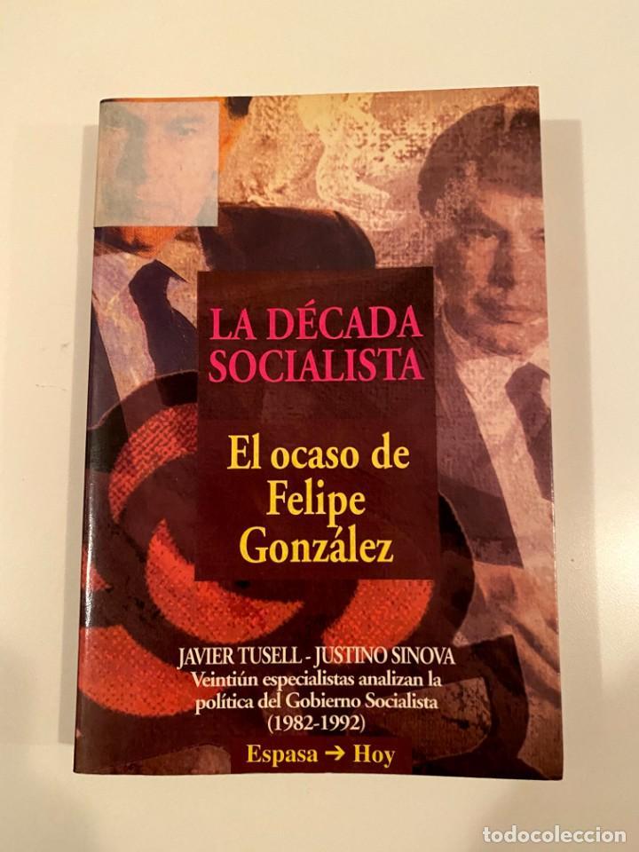 """""""LA DÉCADA SOCIALISTA"""" - JAVIER TUSELL Y JUSTINO SINOVA (Libros Nuevos - Humanidades - Política)"""
