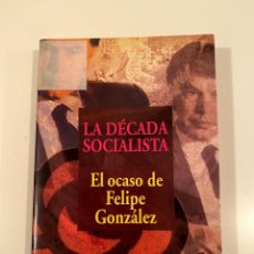 """Libros: """"LA DÉCADA SOCIALISTA"""" - JAVIER TUSELL Y JUSTINO SINOVA. Lote 245158650"""