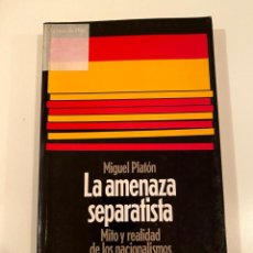 """Libros: """"LA AMENAZA SEPARATISTA"""" - MIGUEL PLATÓN. Lote 245187705"""