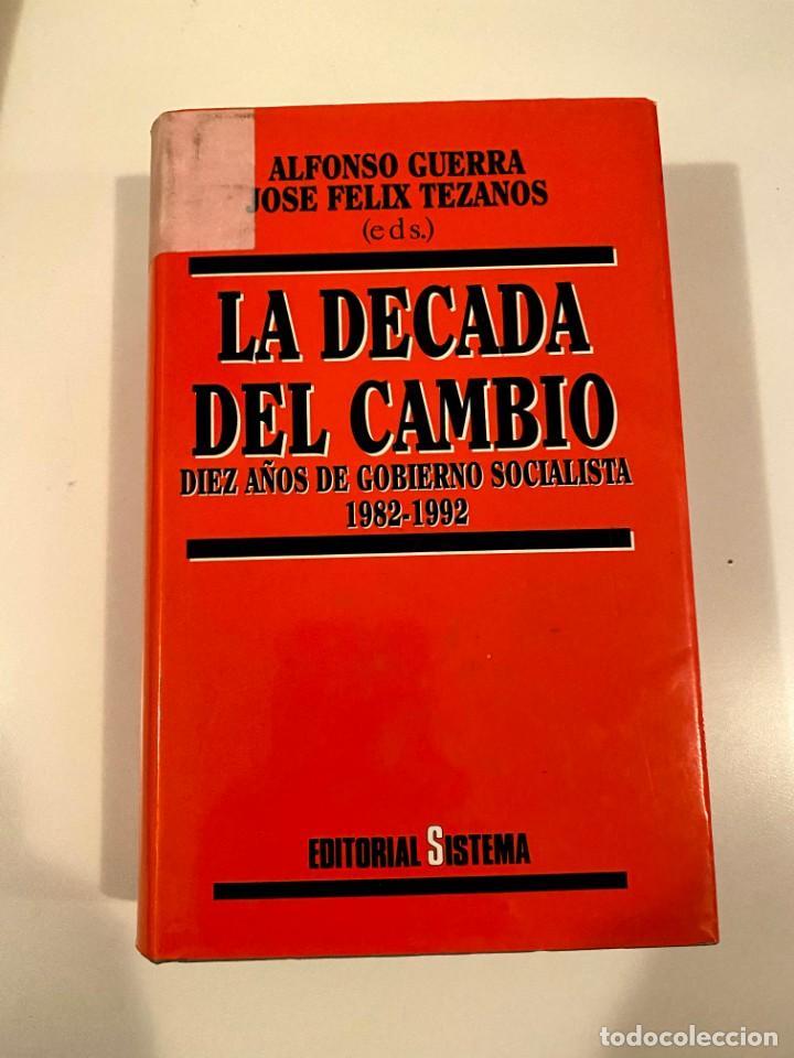 """""""LA DECADA DEL CAMBIO"""" - ALFONSO GUERRA Y JOSE FELIX TEZANOS (Libros Nuevos - Humanidades - Política)"""