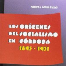 Libros: LOS ORIGENES DEL SOCIALISMO EN CÓRDOBA. 1893 - 1931. MANUEL A. GARCIA PARODY. Lote 246672345