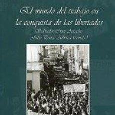 Libros: EL MUNDO DEL TRABAJO EN LA CONQUISTA DE LAS LIBERTADES COORDINADOR/A CRUZ ARTACHO, SALVADOR COORDINA. Lote 248157940