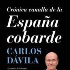 Libros: CRÓNICA CANALLA DE LA ESPAÑA COBARDE. CARLOS DÁVILA. Lote 249039375