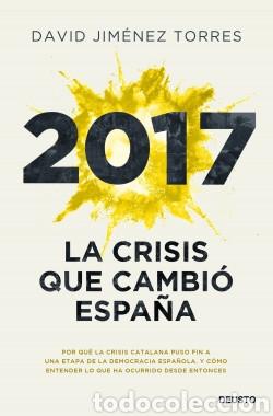 2017 LA CRISIS QUE CAMBIÓ. EDITORIAL:DEUSTO. DAVID JIMÉNEZ TORRES. (Libros Nuevos - Humanidades - Política)