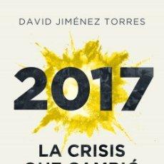 Libros: 2017 LA CRISIS QUE CAMBIÓ. EDITORIAL:DEUSTO. DAVID JIMÉNEZ TORRES.. Lote 251525700