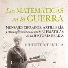 Libros: LAS MATEMATICAS EN LA GUERRA: MENSAJES CIFRAZOS, ARTILLERIA Y OTRAS APLICACIONES DE LAS MATEMATICAS. Lote 252748705