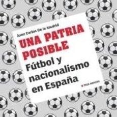 Libros: UNA PATRIA POSIBLE: FÚTBOL Y NACIONALISMO EN ESPAÑA. Lote 253435495