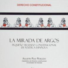 Libros: LA MIRADA DE ARGOS: PEQUEÑO TRATADO CONSTITUCIONAL DE POLÍTICA ESPAÑOLA. AGUSTÍN RUIZ ROBLEDO. NUEVO. Lote 263011800